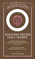 English Silver Hall-Marks: Including the Marks of Origin on Scottish & Irish Silver Plate, Gold, Platinum & Sheffield Plate: With 300 of the More Important Makers Marks from 1697-1900: With Lists of English, Scottish and Irish Hall-Marks and Makers' Marks from Circa 1554 (Dealer Guides)