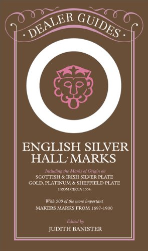 English Silver Hall-Marks: Including the Marks of Origin on Scottish & Irish Silver Plate, Gold, Pla...