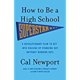 How to Be a High School Superstar: A Revolutionary Plan to Get Into College by Standing Out (Without Burning Out) by Cal Newport (27-Jul-2010) Paperback