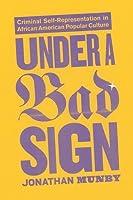 Under a Bad Sign: Criminal Self-Representation in African American Popular Culture