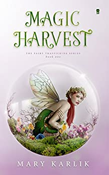 Magic Harvest (Fairy Trafficking Book 1) by [Karlik, Mary]