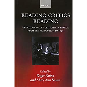 Reading Critics Reading: Opera and Ballet Criticism in France from the Revolution to 1848