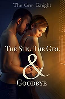 The Sun, The Girl & Goodbye (English Edition) by [Grey Knight, The]