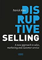 Disruptive Selling: A New Approach to Sales, Marketing and Customer Service