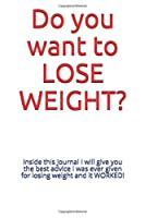 Do you want to  LOSE WEIGHT?: In this Journal I will give you the BEST advice I was ever given for losing weight.