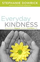 Everyday Kindness: Shortcuts to a Happier and More Confident Life