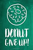 """Chalkboard Journal - Donut Give Up! (Green): 100 page 6"""" x 9"""" Ruled Notebook: Inspirational Journal, Blank Notebook, Blank Journal, Lined Notebook, Blank Diary (Chalkboard Notebook Journals-Donut)"""