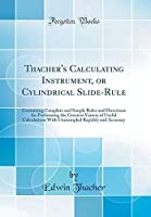 Thacher's Calculating Instrument or Cylindrical Slide-Rule: Containing Complete and Simple Rules and Directions for Performing the Greatest Variety Rapidity and Accuracy (Classic Reprint)【洋書】 [並行輸入品]
