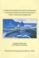 Unangam Uniikangis Ama Tunuzangis: Aleut Tales and Narratives : Collected 1909-1910