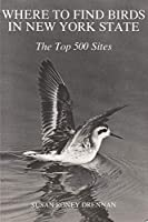 Where to Find Bird in New York: The Top 500 Sites (New York State)