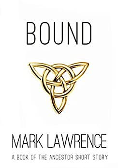 Bound - A Book of the Ancestor Short Story: Short Story by [Lawrence, Mark]