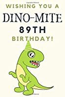 Wishing you A DINO-MITE 89th Birthday: 89th Birthday Gift / Journal / Notebook / Diary / Unique Greeting & Birthday Card Alternative