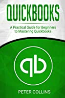 Quickbooks: A Practical Guide for Beginners To Mastering Quickbooks