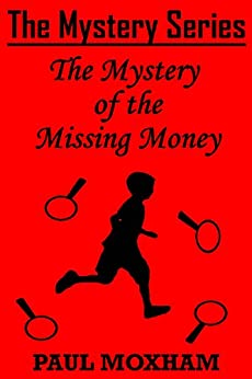 [Moxham, Paul]のThe Mystery of the Missing Money (FREE BOOKS FOR KIDS CHILDREN MIDDLE GRADE MYSTERY ADVENTURE) (The Mystery Series Book 1) (English Edition)