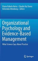Organizational Psychology and Evidence-Based Management: What Science Says About Practice