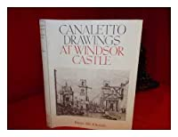 The Drawings of Antonio Canaletto in the Collection of Her Majesty the Queen at Windsor Castle