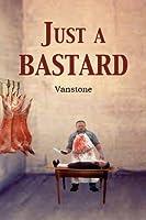 Just a Bastard