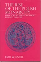 Rise of the Polish Monarchy: Piast Poland in East Central Europe, 1320-70