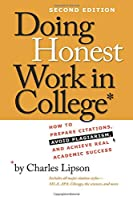 Doing Honest Work in College: How to Prepare Citations, Avoid Plagiarism, and Achieve Real Academic Success, Second Edition (Chicago Guides to Academic Life)