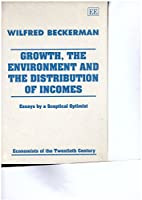 Growth, the Environment and the Distribution of Incomes: Essays by a Sceptical Optimist (Economists of the Twentieth Century)