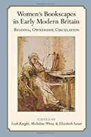 Women's Bookscapes in Early Modern Britain: Reading, Ownership, Circulation