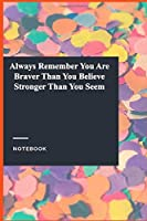 Always Remember You Are Braver Than You Believe Stronger Than You Seem: Gratitude Journal /  Notebook Gift, 118 Pages, 6x9, Soft Cover, Matte Finish