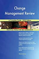 Change Management Review A Complete Guide - 2020 Edition