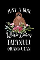 Just a Girl Who Loves Tapanuli Orange Utan: Perfect Tapanuli Orange Utan Lover Gift For Girl. Cute Notebook for Tapanuli Orange Utan Lover. Gift it to your Sister, Daughter, Mother, Mom, Grandpa Who Loves Tapanuli Orange Utan. 100 Pages Notebook