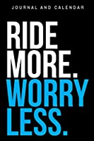 Ride More. Worry Less.: Blank Lined Journal With Calendar For Equestrians