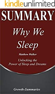Summary: Why We Sleep - Unlocking the Power of Sleep and Dreams - | An In-Depth Summary of Book by Matthew Walker (Growth-Summaries 7) (English Edition)