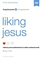Liking Jesus: intimacy and contentment in a selfie-centered world [DVD]