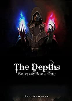 [Neslusan, Paul]のThe Depths: Solypse Book One (English Edition)