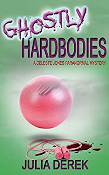 Ghostly Hardbodies: A Celeste Jones Paranormal Mystery Book 3 by [Derek, Julia]