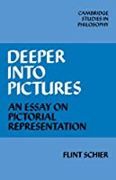 Deeper into Pictures: An Essay on Pictorial Representation (Cambridge Studies in Philosophy)