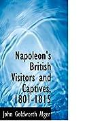Napoleon's British Visitors and Captives, 1801-1815