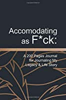 Accomodating as F*ck: A 200 Pages Journal for Journaling My Legacy & Life Story