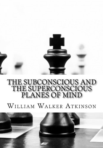 Download The Subconscious and the Superconscious Planes of Mind 1516870875