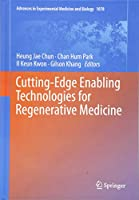 Cutting-Edge Enabling Technologies for Regenerative Medicine (Advances in Experimental Medicine and Biology)