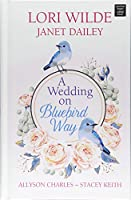 A Wedding on Bluebird Way: The Wedding That Wasn't / There Goes the Bride / Loving Hailey / Bachelor Honeymoon