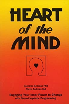 Heart of the Mind - Engaging Your Inner Power to Change with Neuro-Linguistic Programming by [Connirae Andreas, Steve Andreas]