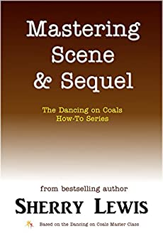 Mastering Scene & Sequel (The Dancing on Coals How-To Series Book 5) by [Lewis, Sherry]