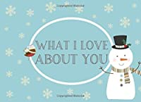 What I Love About You: Fill in the blanks to make a unique keepsake gift at Christmas. Colorful inspiring pages with prompts. Illustrated backgrounds of snowmen on every page.