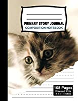 Primary Story Journal Composition Notebook: Beautiful Handwriting Write and Draw Journal for Preschool, Kindergarten, 1st & 2nd grades kids, Cute Cat Notebook for Students, K-2  with picture space and dashed Mid line Grades.