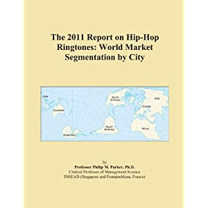 The 2011 Report on Hip-Hop Ringtones: World Market Segmentation by City