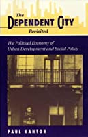 The Dependent City Revisited: The Political Economy Of Urban Development And Social Policy