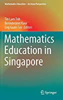 Mathematics Education in Singapore (Mathematics Education – An Asian Perspective)