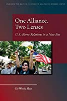 One Alliance, Two Lenses: U.S.-Korea Relations in a New Era (Studies of the Walter H. Shorenstein Asia-Pacific Research Center)