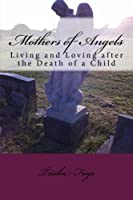 Mothers of Angels: Living and Loving after the Death of a Child [並行輸入品]