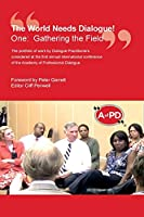 The World Needs Dialogue!: One: Gathering the Field