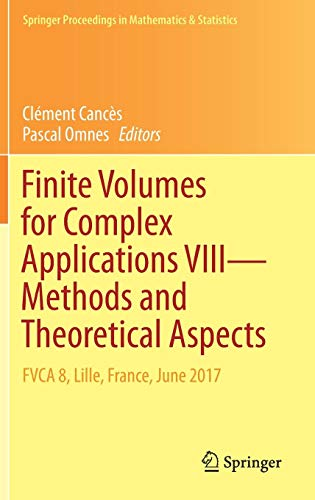 Download Finite Volumes for Complex Applications VIII - Methods and Theoretical Aspects: FVCA 8, Lille, France, June 2017 (Springer Proceedings in Mathematics & Statistics) 3319573969